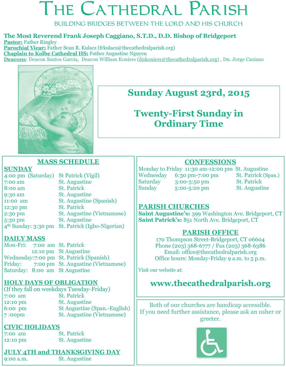 Jorge Casiano Sunday August 23rd, 2015 Twenty-First Sunday in Ordinary Time MASS SCHEDULE SUNDAY 4:00 pm (Saturday) St Patrick (Vigil) 7:00 am St. Augustine 8:00 am St. Patrick 9:30 am St.
