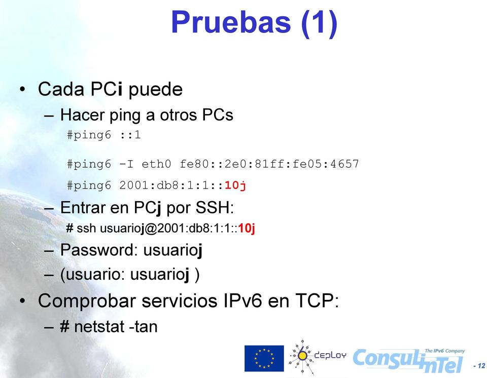 PCj por SSH: # ssh usuarioj@2001:db8:1:1::10j Password: usuarioj