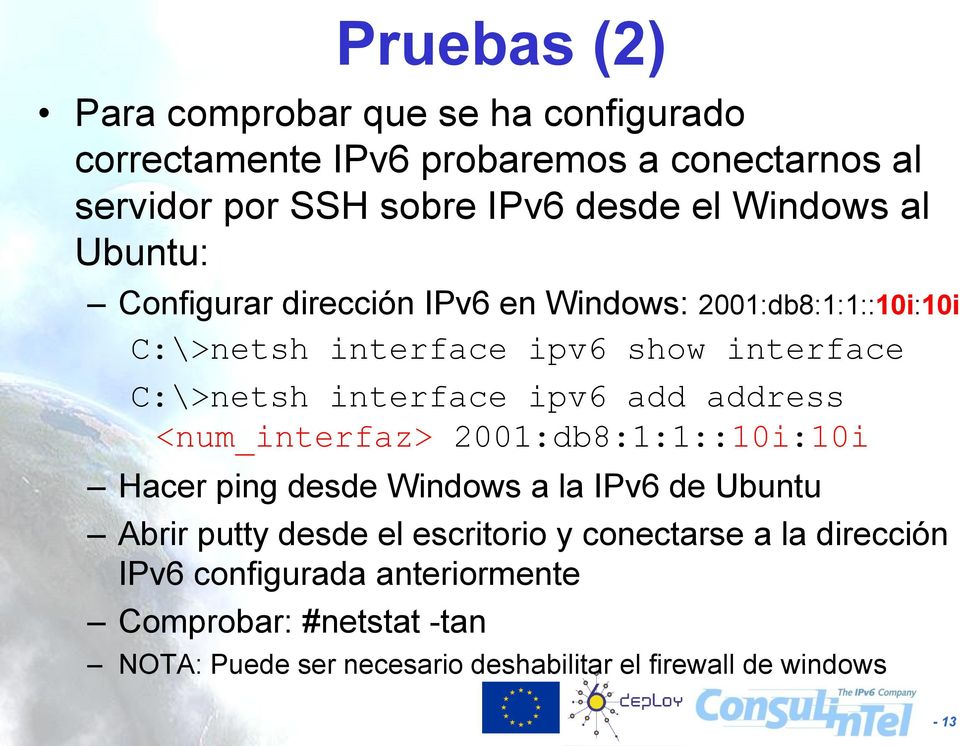 ipv6 add address <num_interfaz> 2001:db8:1:1::10i:10i Hacer ping desde Windows a la IPv6 de Ubuntu Abrir putty desde el escritorio y