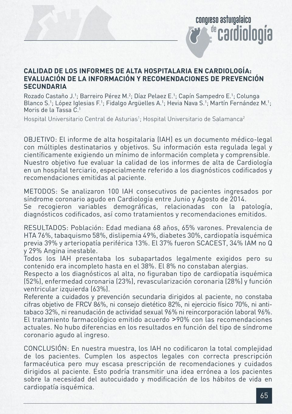 1 Hospital Universitario Central de Asturias 1 ; Hospital Universitario de Salamanca 2 OBJETIVO: El informe de alta hospitalaria (IAH) es un documento médico-legal con múltiples destinatarios y