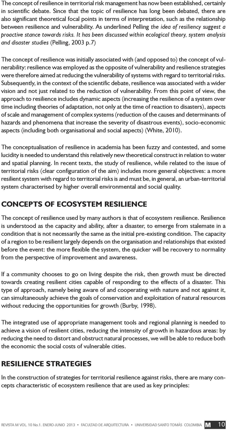 As underlined Pelling the idea of resiliency suggest a proactive stance towards risks. It has been discussed within ecological theory, system analysis and disaster studies (Pelling, 2003 p.