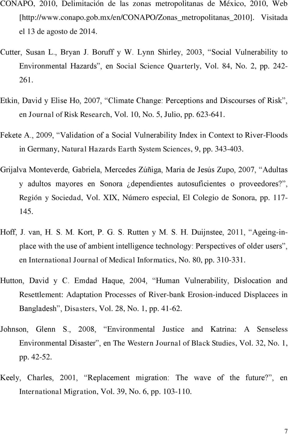 Etkin, David y Elise Ho, 2007, Climate Change: Perceptions and Discourses of Risk, en Journal of Risk Research, Vol. 10, No. 5, Julio, pp. 623-641. Fekete A.