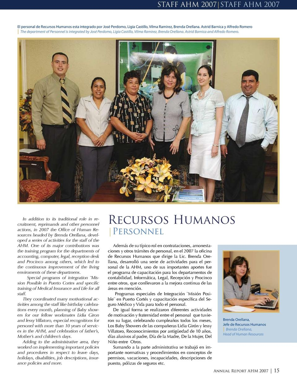 In addition to its traditional role in recruitment, reprimands and other personnel actions, in 2007 the Office of Human Resources headed by Brenda Orellana, developed a series of activities for the