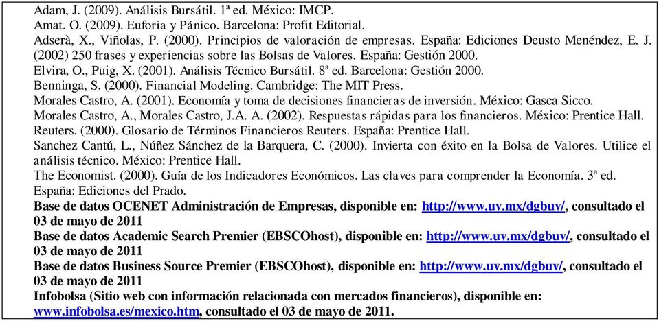 Barcelona: Gestión 2000. Benninga, S. (2000). Financial Modeling. Cambridge: The MIT Press. Morales Castro, A. (2001). Economía y toma de decisiones financieras de inversión. México: Gasca Sicco.