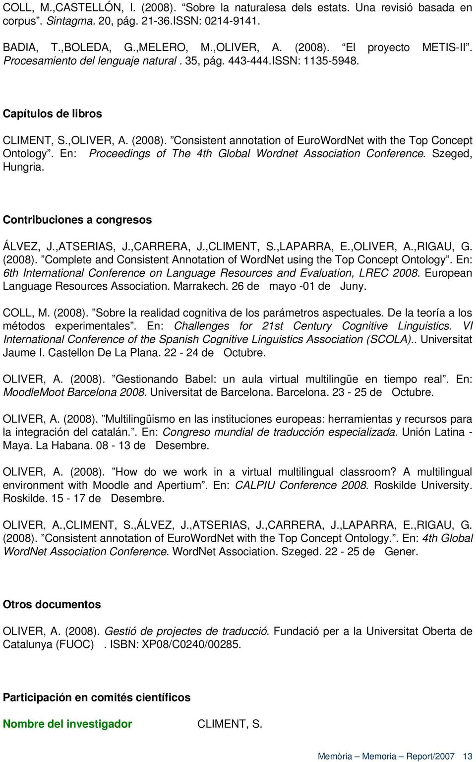En: Proceedings of The 4th Global Wordnet Association Conference. Szeged, Hungria. Contribuciones a congresos ÁLVEZ, J.,ATSERIAS, J.,CARRERA, J.,CLIMENT, S.,LAPARRA, E.,OLIVER, A.,RIGAU, G. (2008).