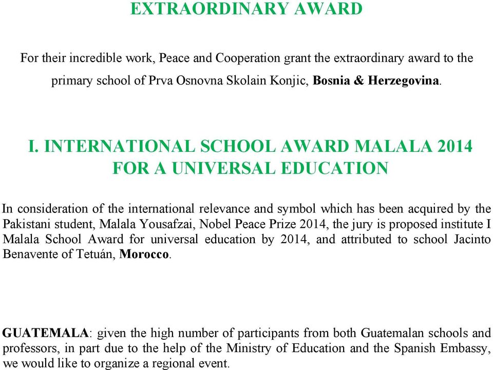 Yousafzai, Nobel Peace Prize 2014, the jury is proposed institute I Malala School Award for universal education by 2014, and attributed to school Jacinto Benavente of Tetuán, Morocco.