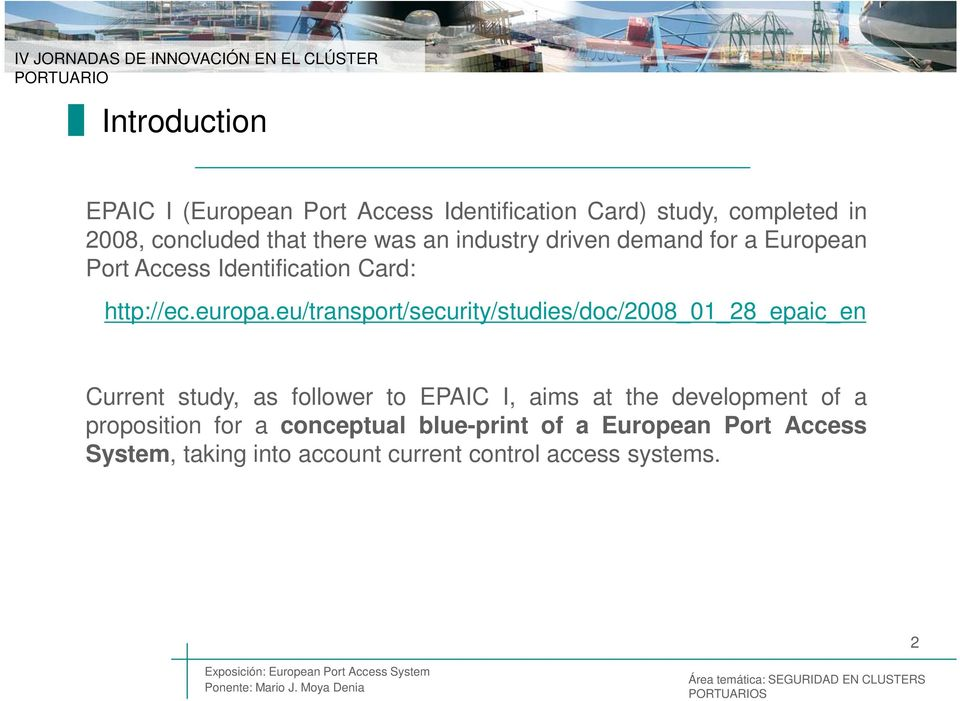eu/transport/security/studies/doc/2008_01_28_epaic_en Current study, as follower to EPAIC I, aims at the