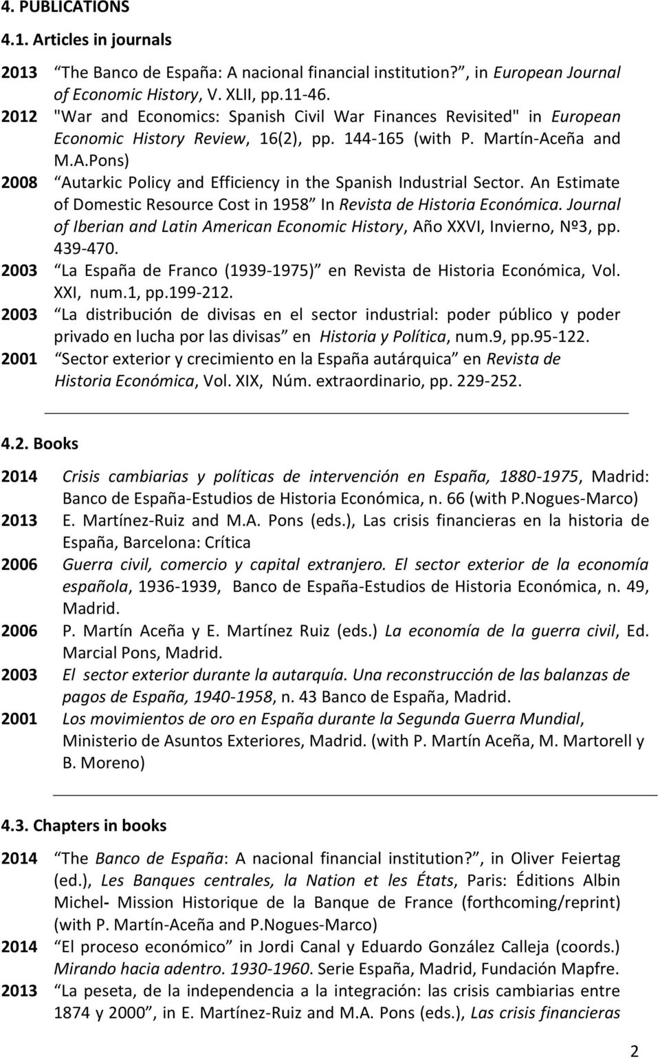 eña and M.A.Pons) 2008 Autarkic Policy and Efficiency in the Spanish Industrial Sector. An Estimate of Domestic Resource Cost in 1958 In Revista de Historia Económica.