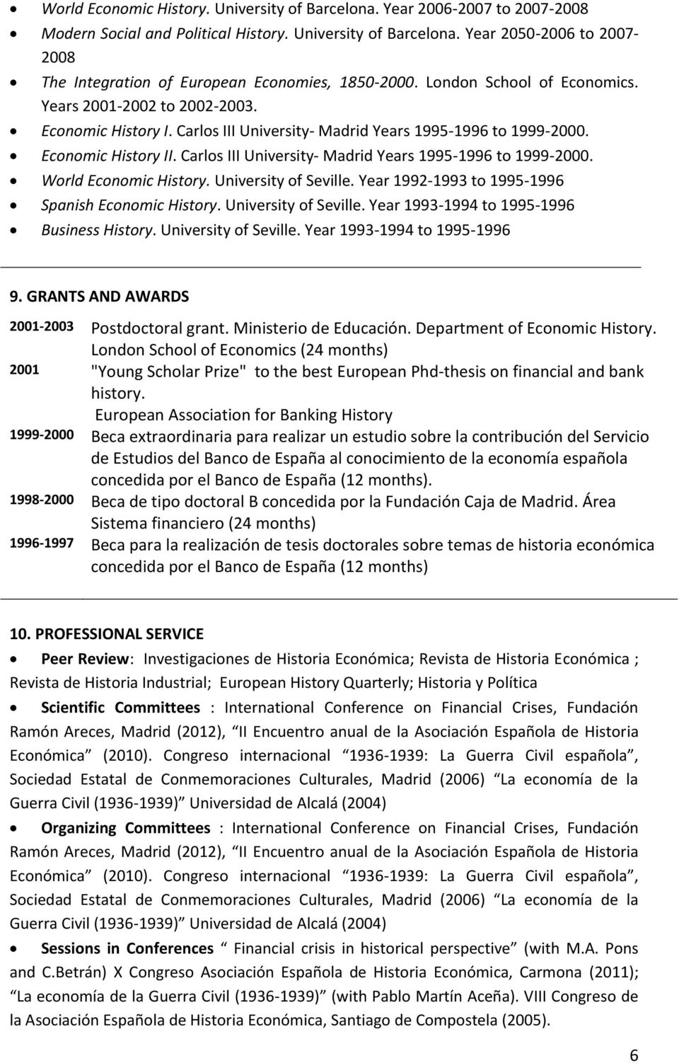 Carlos III University- Madrid Years 1995-1996 to 1999-2000. World Economic History. University of Seville. Year 1992-1993 to 1995-1996 Spanish Economic History. University of Seville. Year 1993-1994 to 1995-1996 Business History.