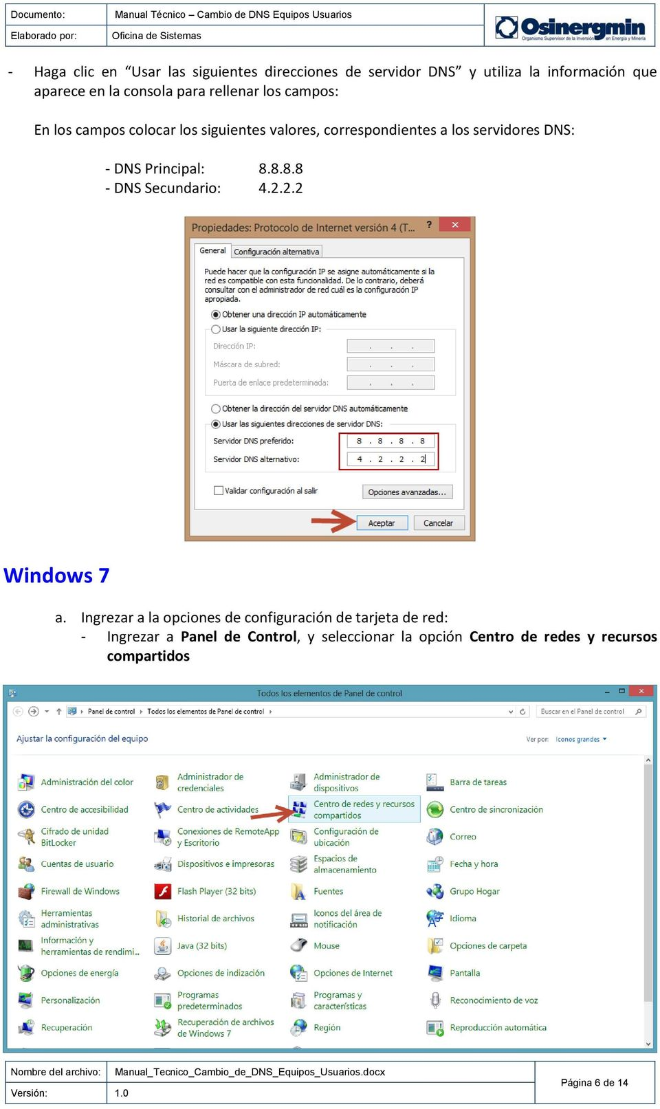 DNS Principal: 8.8.8.8 - DNS Secundario: 4.2.2.2 Windows 7 a.