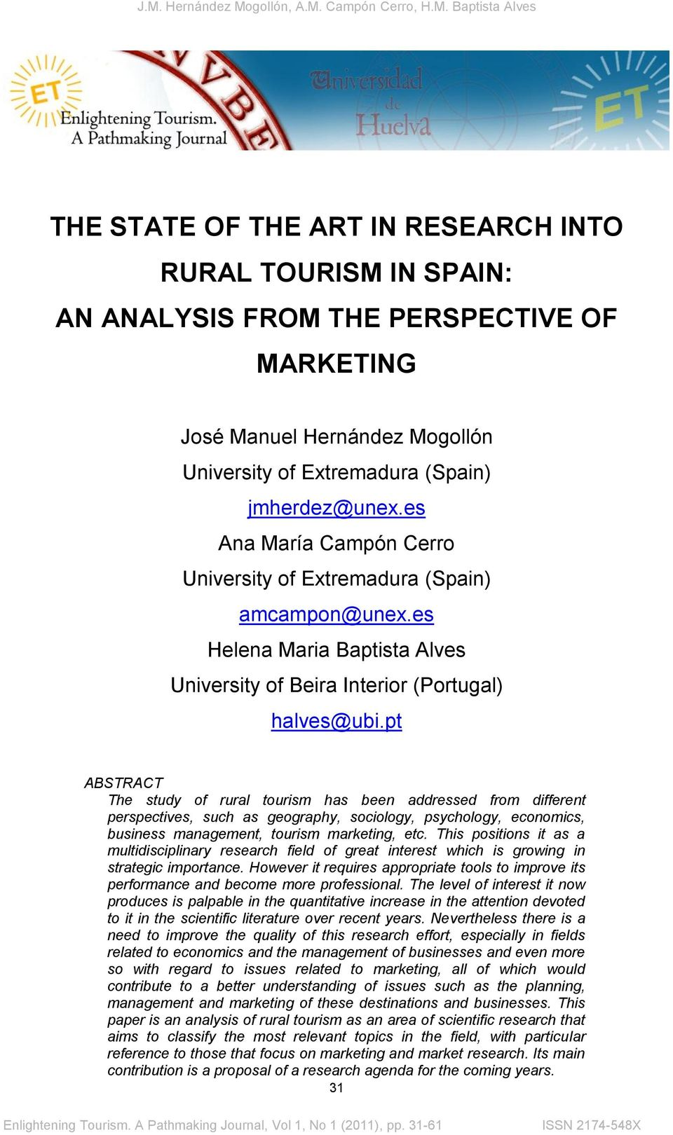 pt ABSTRACT The study of rural tourism has been addressed from different perspectives, such as geography, sociology, psychology, economics, business management, tourism marketing, etc.