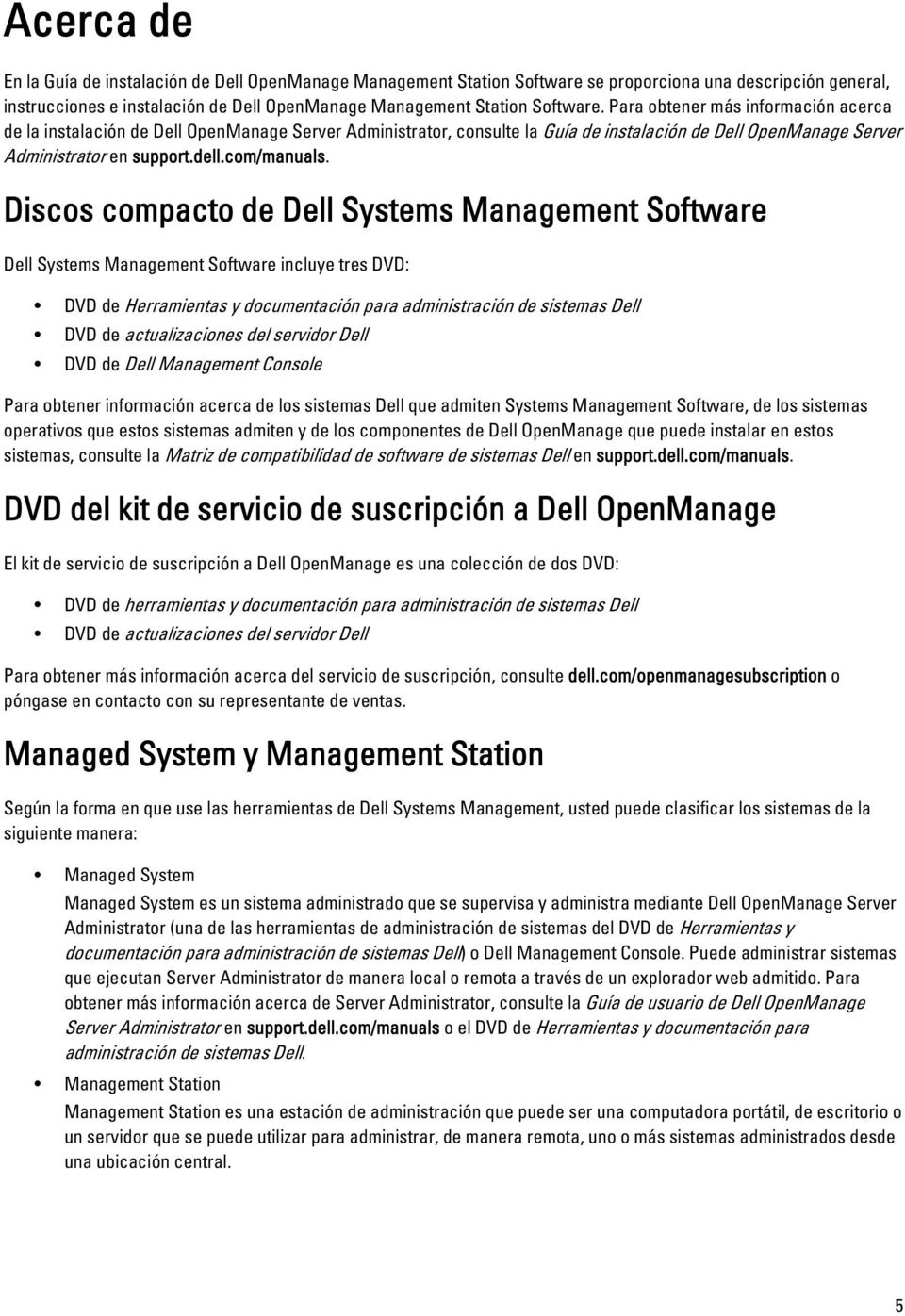 Discos compacto de Dell Systems Management Software Dell Systems Management Software incluye tres DVD: DVD de Herramientas y documentación para administración de sistemas Dell DVD de actualizaciones