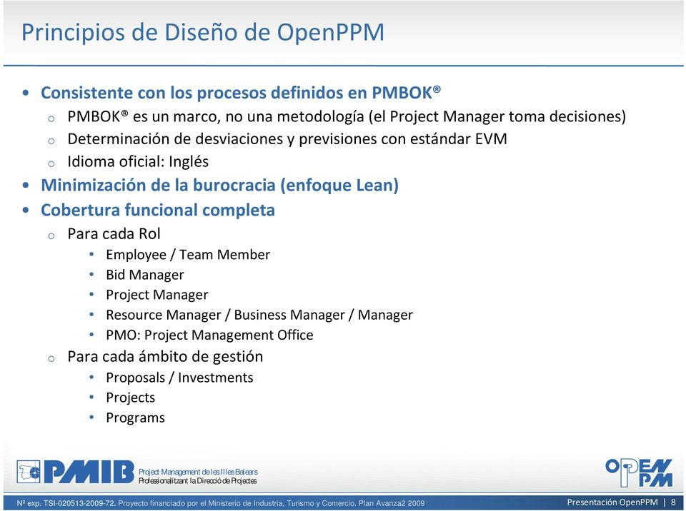 (enfoque Lean) Cobertura funcional completa o Para cada Rol Employee / Team Member Bid Manager Project Manager Resource Manager / Business