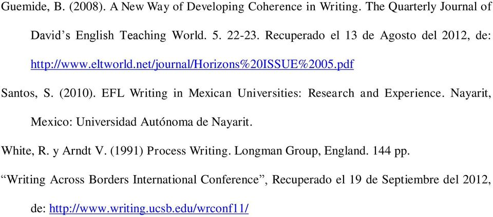 EFL Writing in Mexican Universities: Research and Experience. Nayarit, Mexico: Universidad Autónoma de Nayarit. White, R. y Arndt V.