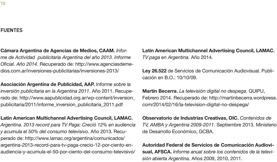 org.ar/wp-content/inversion_ publicitaria/2011/informe_inversion_publicitaria_2011.pdf Latin American Multichannel Advertising Council, LAMAC. Argentina.
