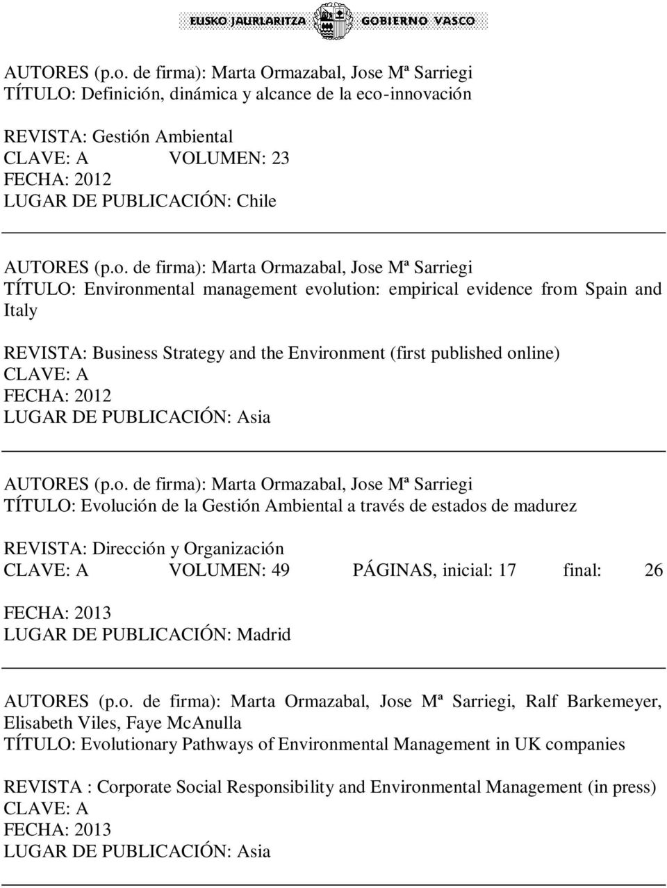 firma): Marta Ormazabal, Jose Mª Sarriegi TÍTULO: Environmental management evolution: empirical evidence from Spain and Italy REVISTA: Business Strategy and the Environment (first published online)