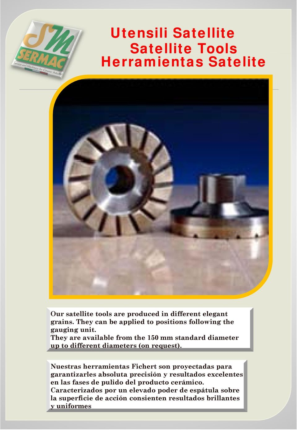 They are available from the 150 mm standard diameter up to different diameters (on request).