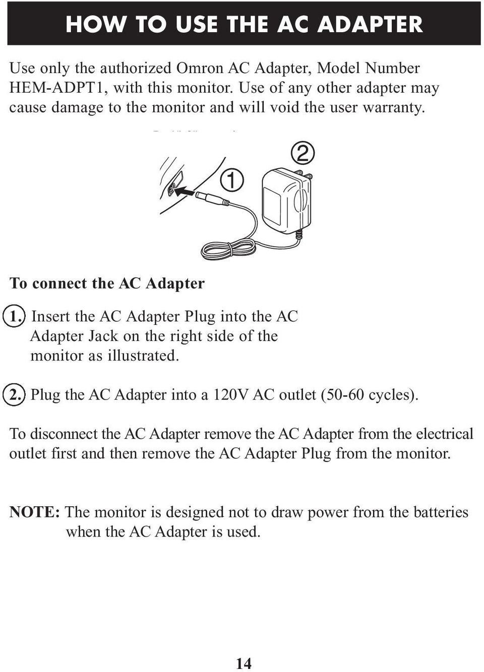 Insert the AC Adapter Plug into the AC Adapter Jack on the right side of the monitor as illustrated. 2.