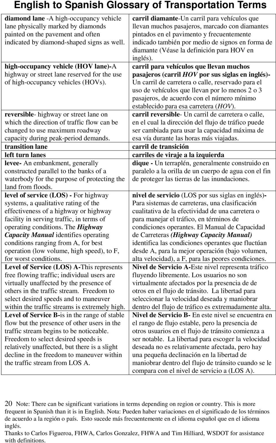 reversible- highway or street lane on which the direction of traffic flow can be changed to use maximum roadway capacity during peak-period demands.