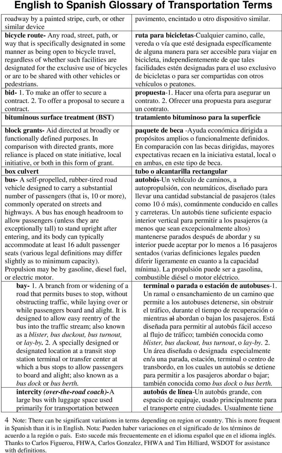 To offer a proposal to secure a contract. bituminous surface treatment (BST) block grants- Aid directed at broadly or functionally defined purposes.
