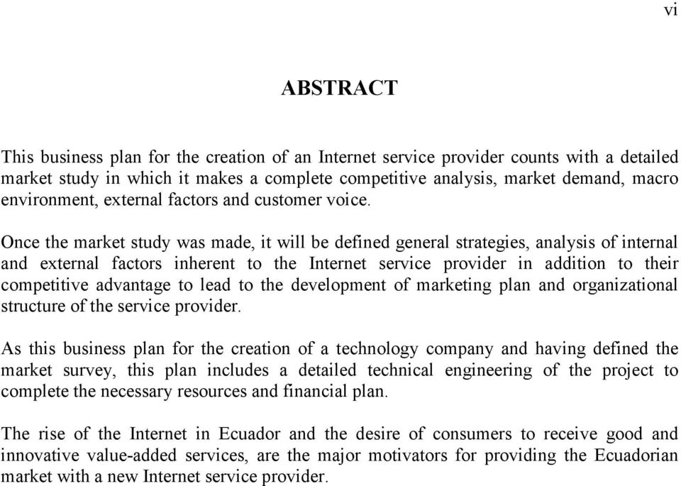 Once the market study was made, it will be defined general strategies, analysis of internal and external factors inherent to the Internet service provider in addition to their competitive advantage