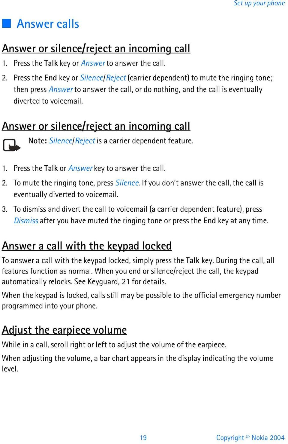 Answer or silence/reject an incoming call Note: Silence/Reject is a carrier dependent feature. 1. Press the Talk or Answer key to answer the call. 2. To mute the ringing tone, press Silence.
