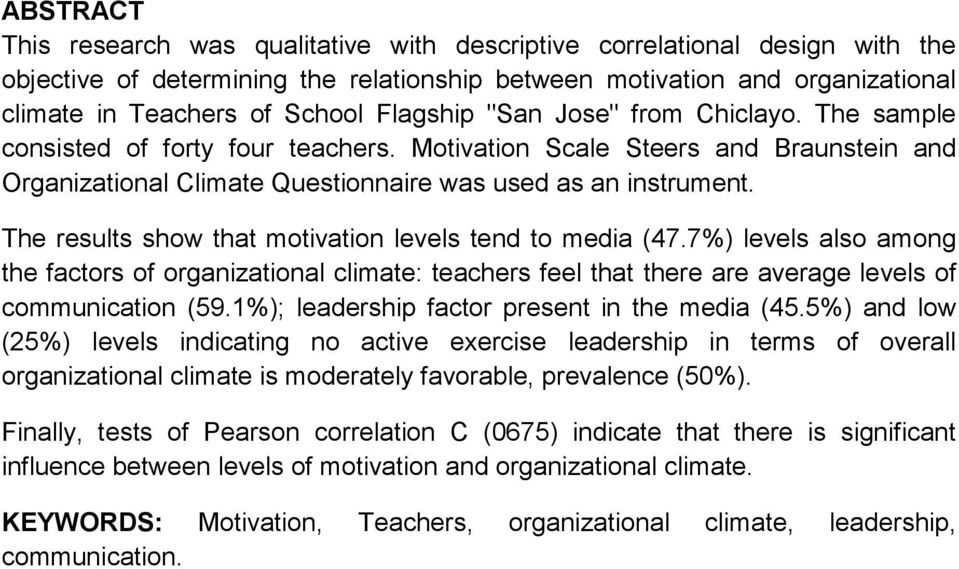 The results show that motivation levels tend to media (47.7%) levels also among the factors of organizational climate: teachers feel that there are average levels of communication (59.