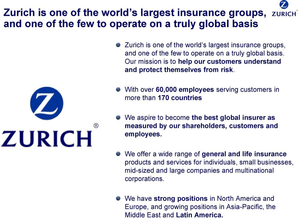 With over 60,000 employees serving customers in more than 170 countries We aspire to become the best global insurer as measured by our shareholders, customers and employees.