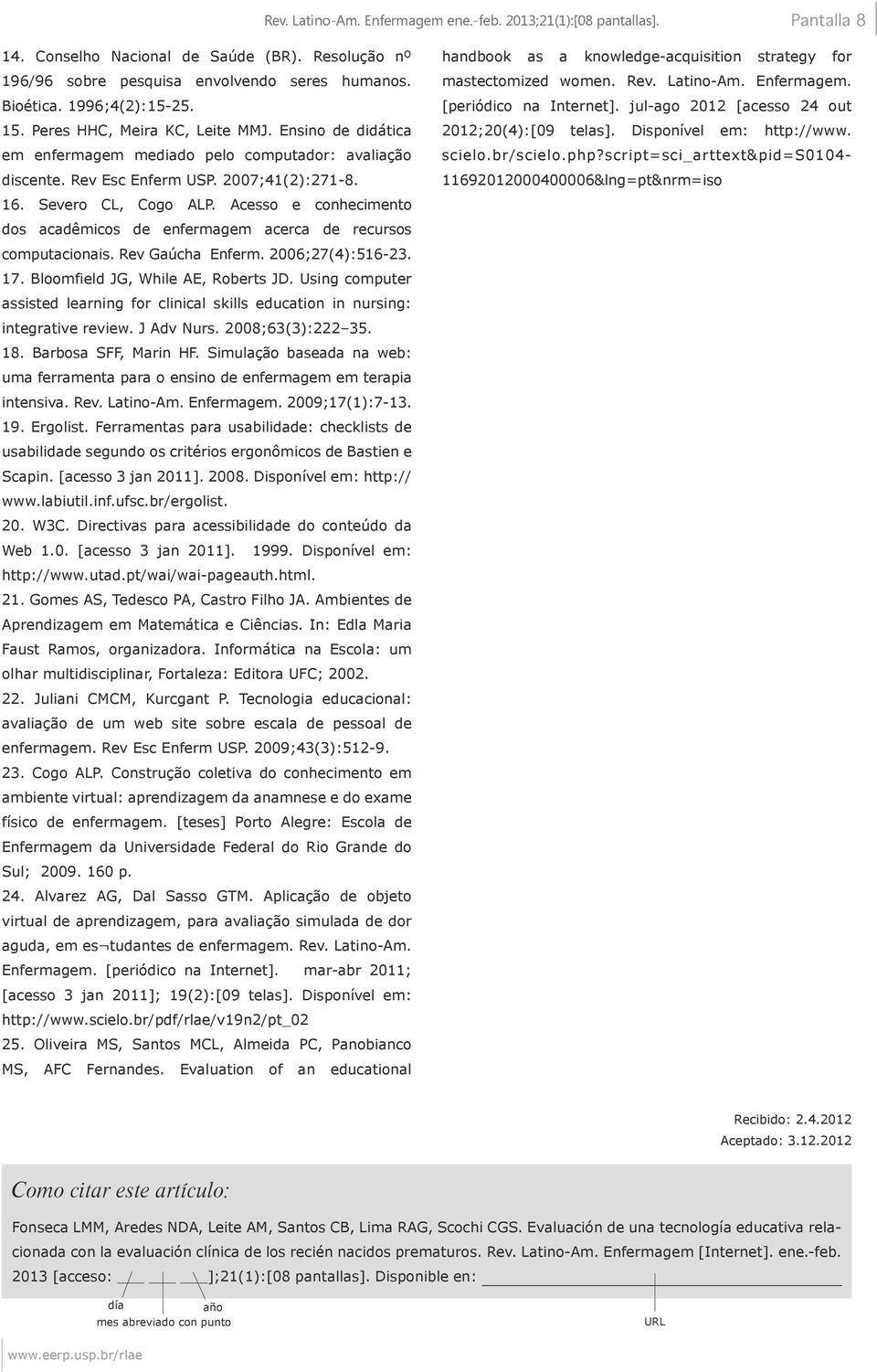 handbook as a knowledge-acquisition strategy for mastectomized women. Rev. Latino-Am. Enfermagem. [periódico na Internet]. jul-ago 2012 [acesso 24 out 2012;20(4):[09 telas]. Disponível em: http://www.