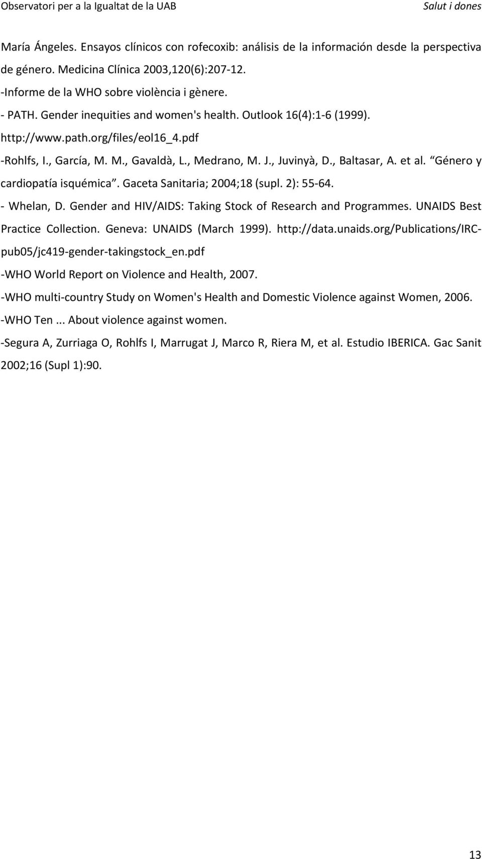 Género y cardiopatía isquémica. Gaceta Sanitaria; 2004;18 (supl. 2): 55 64. Whelan, D. Gender and HIV/AIDS: Taking Stock of Research and Programmes. UNAIDS Best Practice Collection.
