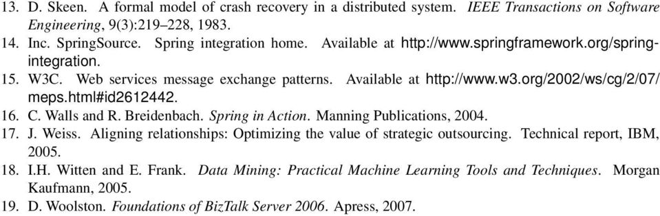 C. Walls and R. Breidenbach. Spring in Action. Manning Publications, 2004. 17. J. Weiss. Aligning relationships: Optimizing the value of strategic outsourcing.