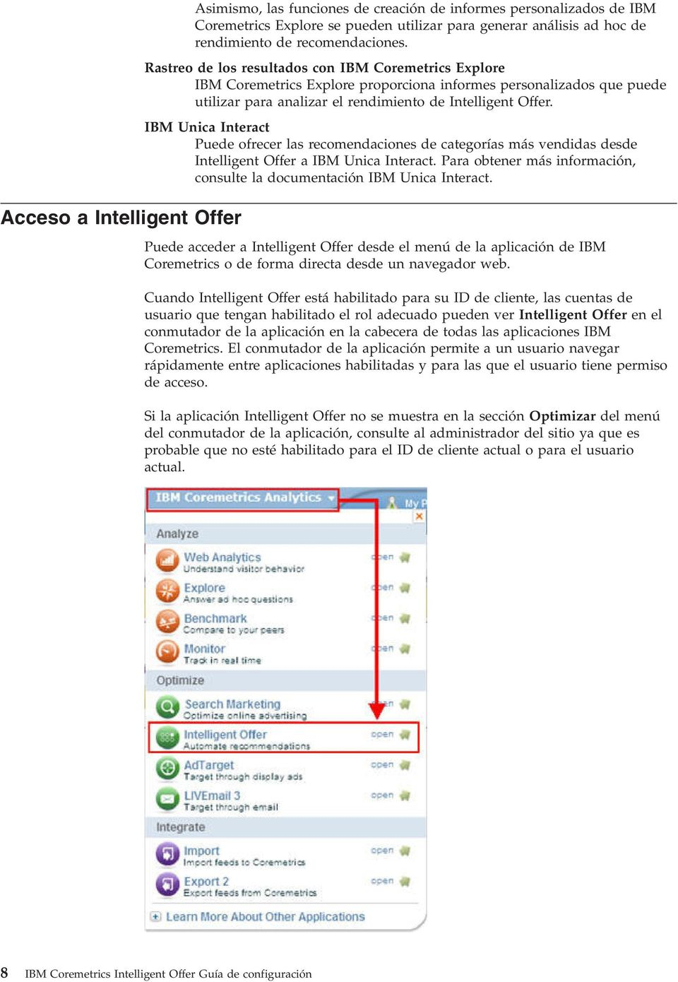 IBM Unica Interact Puede ofrecer las recomendaciones de categorías más endidas desde Intelligent Offer a IBM Unica Interact. Para obtener más información, consulte la documentación IBM Unica Interact.