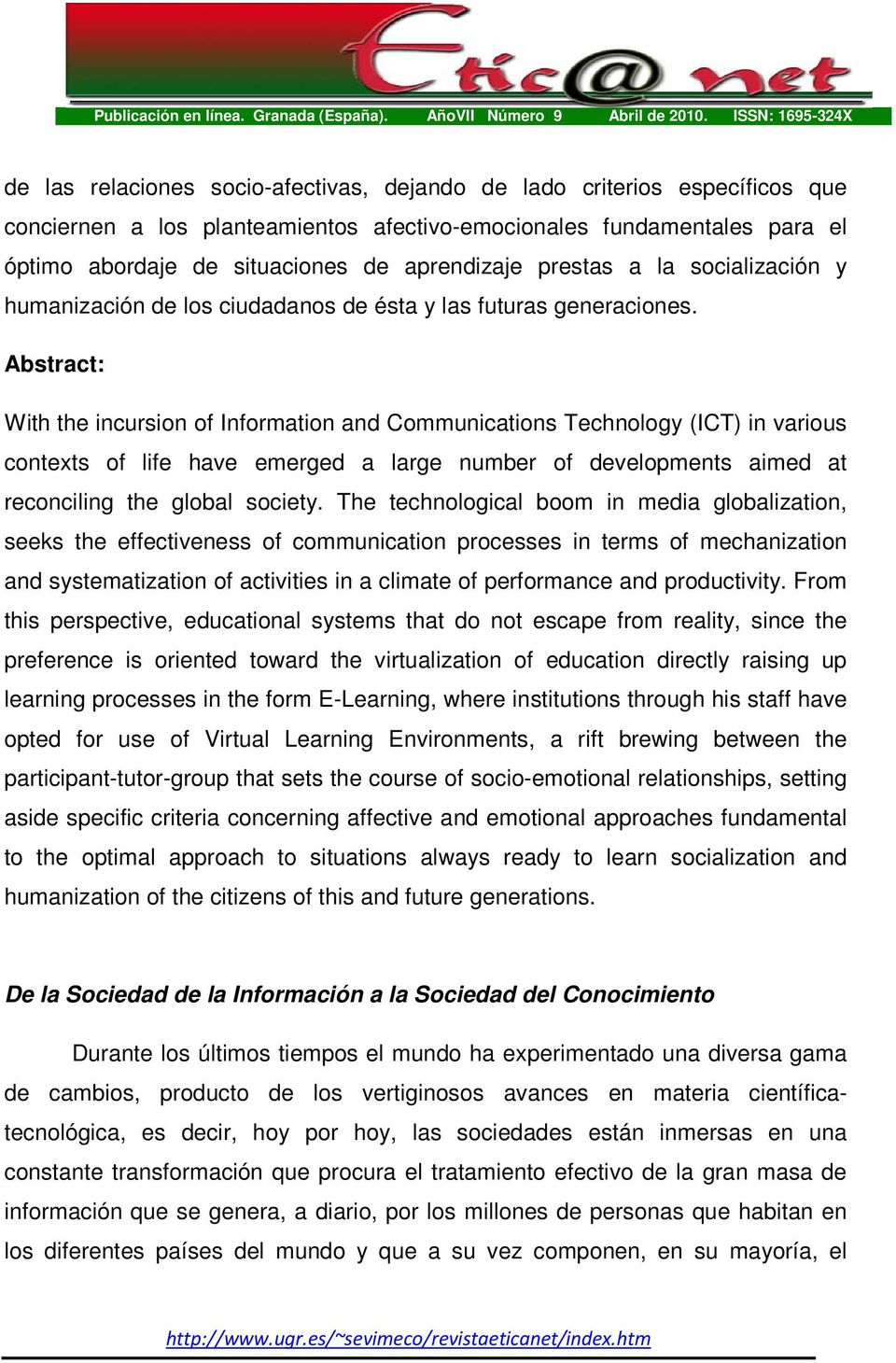 Abstract: With the incursion of Information and Communications Technology (ICT) in various contexts of life have emerged a large number of developments aimed at reconciling the global society.