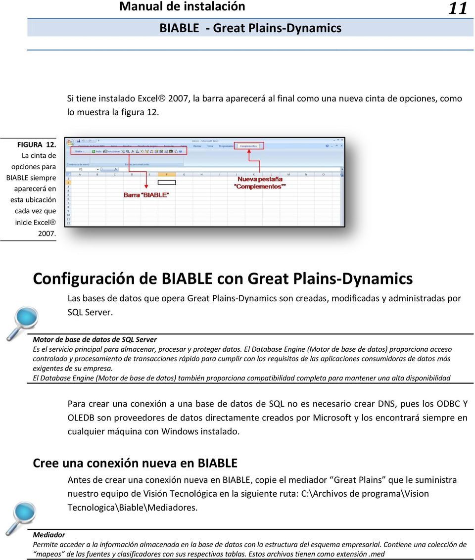 Configuración de BIABLE con Great Plains-Dynamics Las bases de datos que opera Great Plains-Dynamics son creadas, modificadas y administradas por SQL Server.
