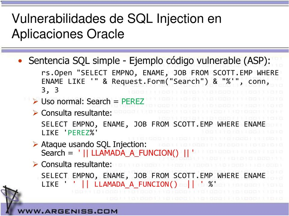 "Form(""Search"") & ""%'"", conn, 3, 3 Uso normal: Search = PEREZ Consulta resultante: SELECT EMPNO, ENAME, JOB FROM SCOTT."
