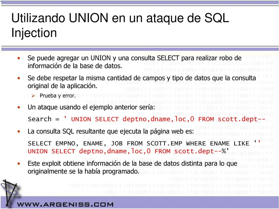 Un ataque usando el ejemplo anterior sería: Search = ' UNION SELECT deptno,dname,loc,0 FROM scott.