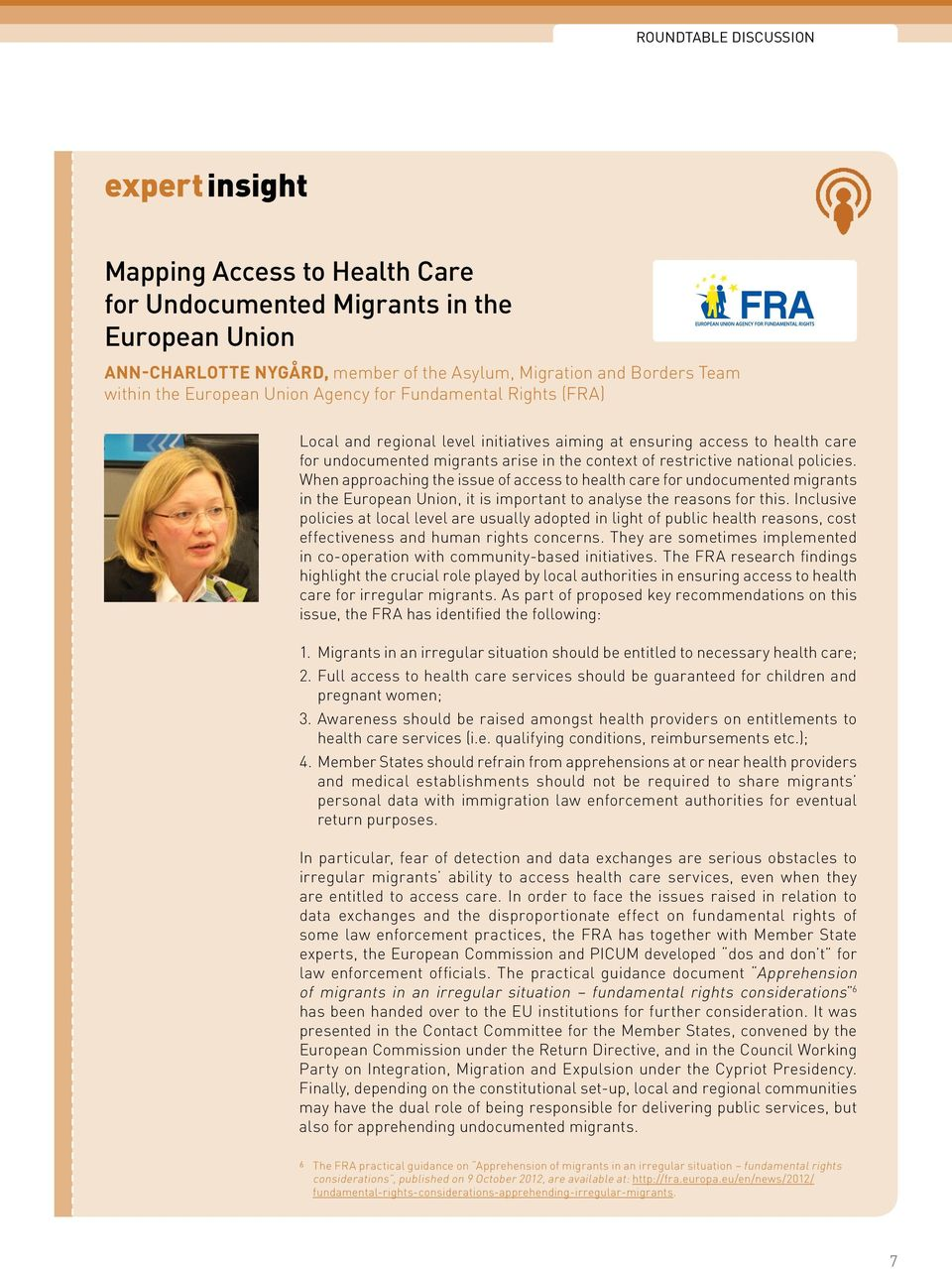 policies. When approaching the issue of access to health care for undocumented migrants in the European Union, it is important to analyse the reasons for this.