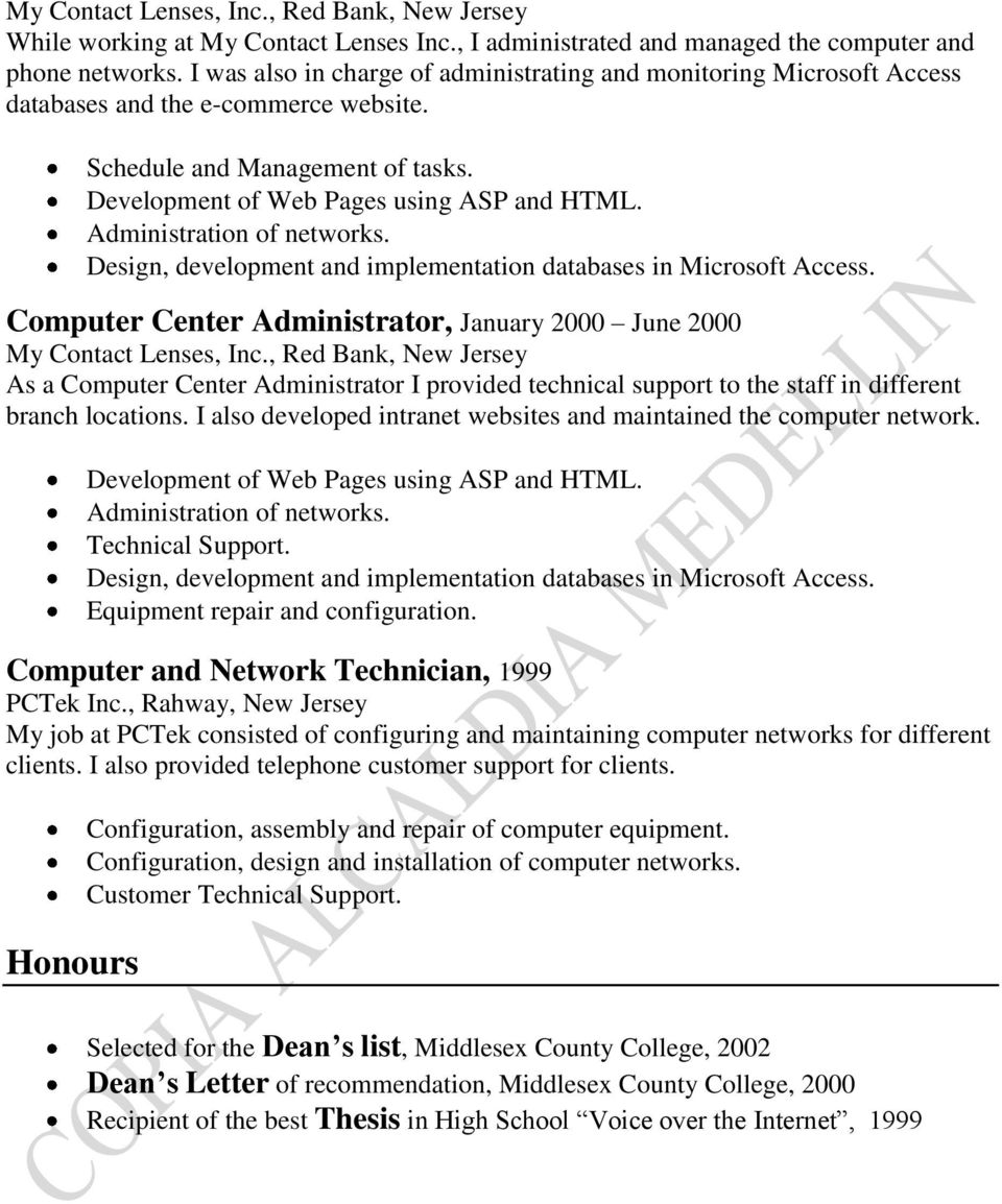 Administration of networks. Design, development and implementation databases in Microsoft Access. Computer Center Administrator, January 2000 June 2000 My Contact Lenses, Inc.