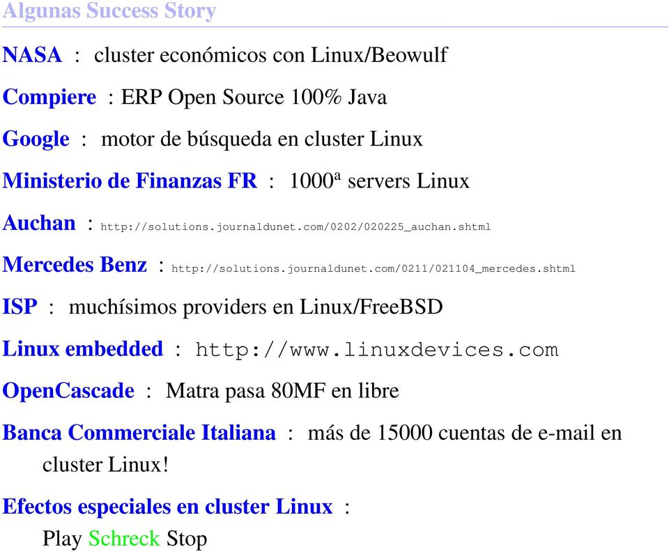 journaldunet.com/0211/021104_mercedes.shtml ISP : muchísimos providers en Linux/FreeBSD Linux embedded : http://www.linuxdevices.