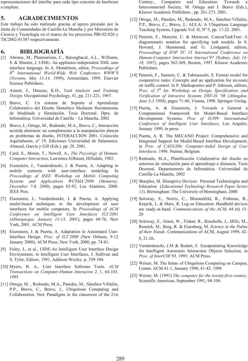 PBI-02-026 y TIC2002-01387 respectivamente. 6. BIBLIOGRAFÍA [1] Abrams, M., Phanourious, C., Batongbacal, A.L., Williams, S. & Shuster, J. UIML: An appliance-independent XML user interface language.