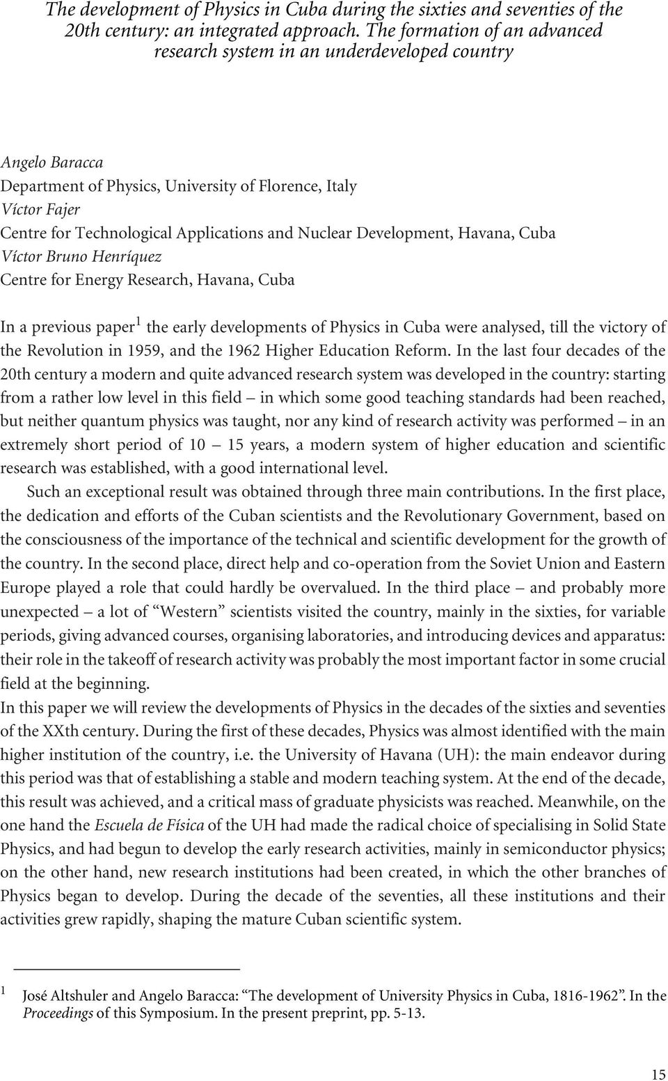 Nuclear Development, Havana, Cuba Víctor Bruno Henríquez Centre for Energy Research, Havana, Cuba In a previous paper 1 the early developments of Physics in Cuba were analysed, till the victory of