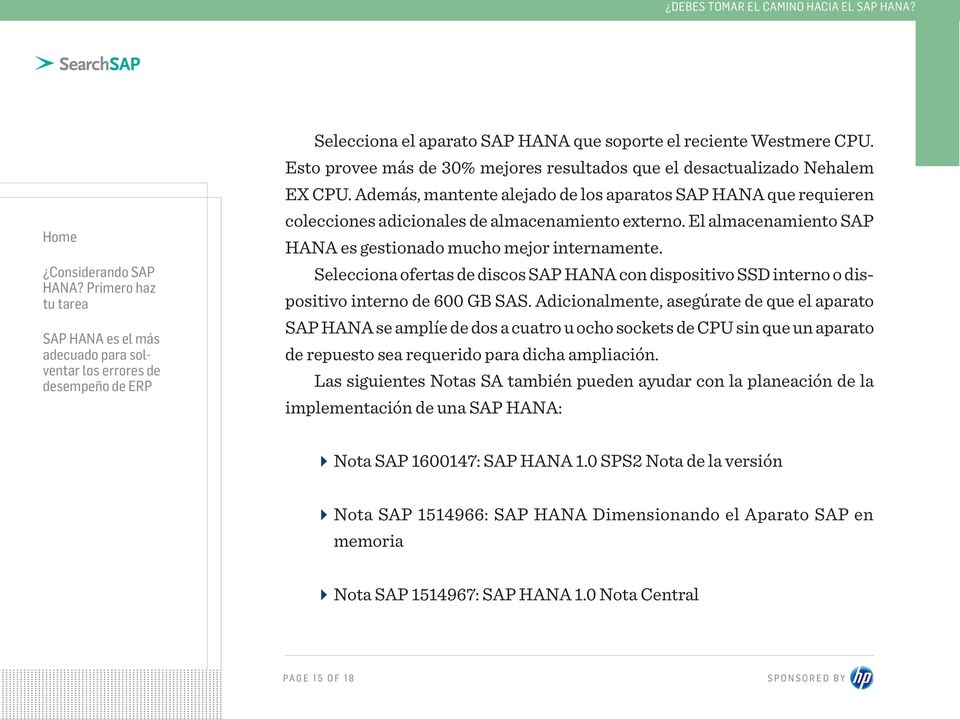 Selecciona ofertas de discos SAP HANA con dispositivo SSD interno o dispositivo interno de 600 GB SAS.