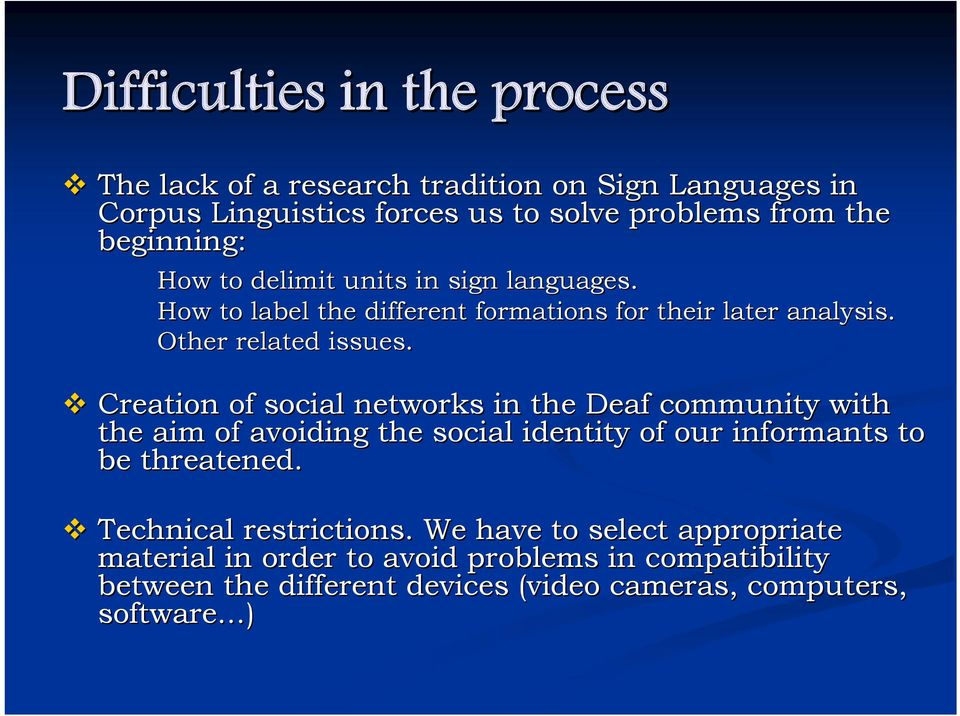 Creation of social networks in the Deaf community with the aim of avoiding the social identity of our informants to be threatened.