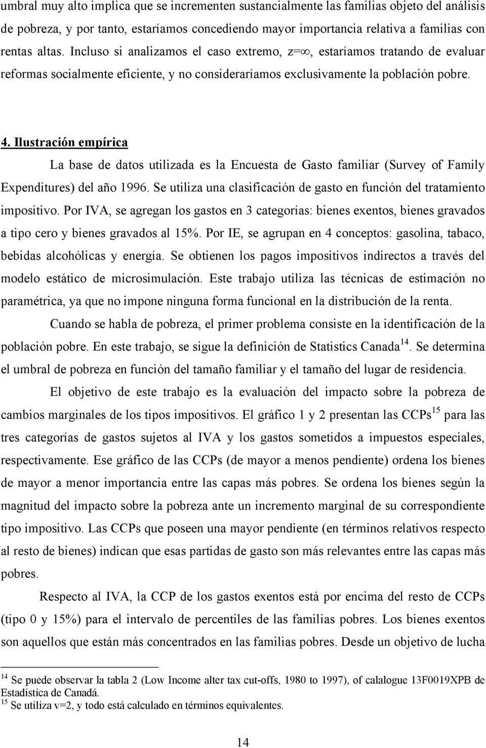 Ilustración empírica La base de datos utilizada es la Encuesta de Gasto familiar (Survey of Family Expenditures) del año 1996.