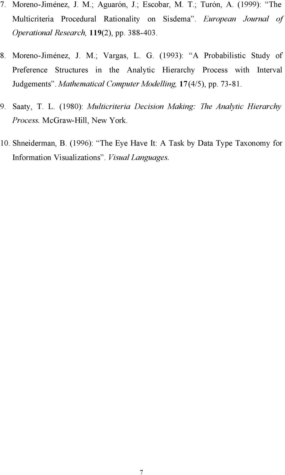(1993): A Probabilistic Study of Preference Structures in the Analytic Hierarchy Process with Interval Judgements.