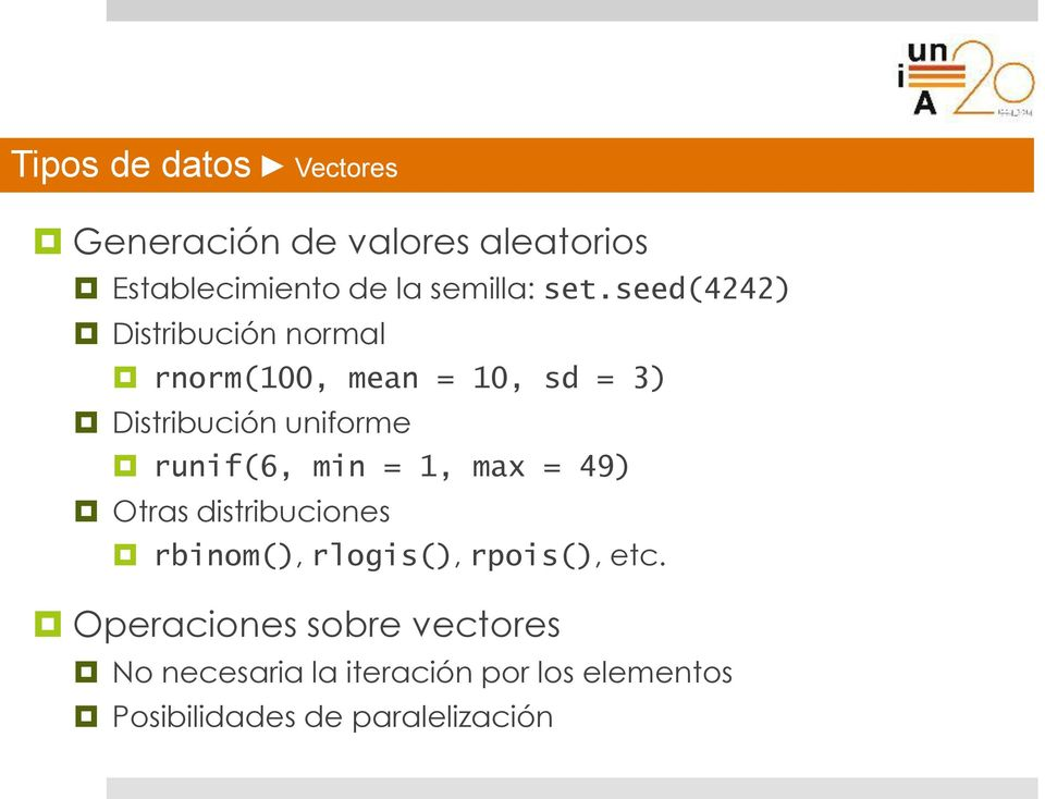 seed(4242) Distribución normal rnorm(100, mean = 10, sd = 3) Distribución uniforme runif(6,