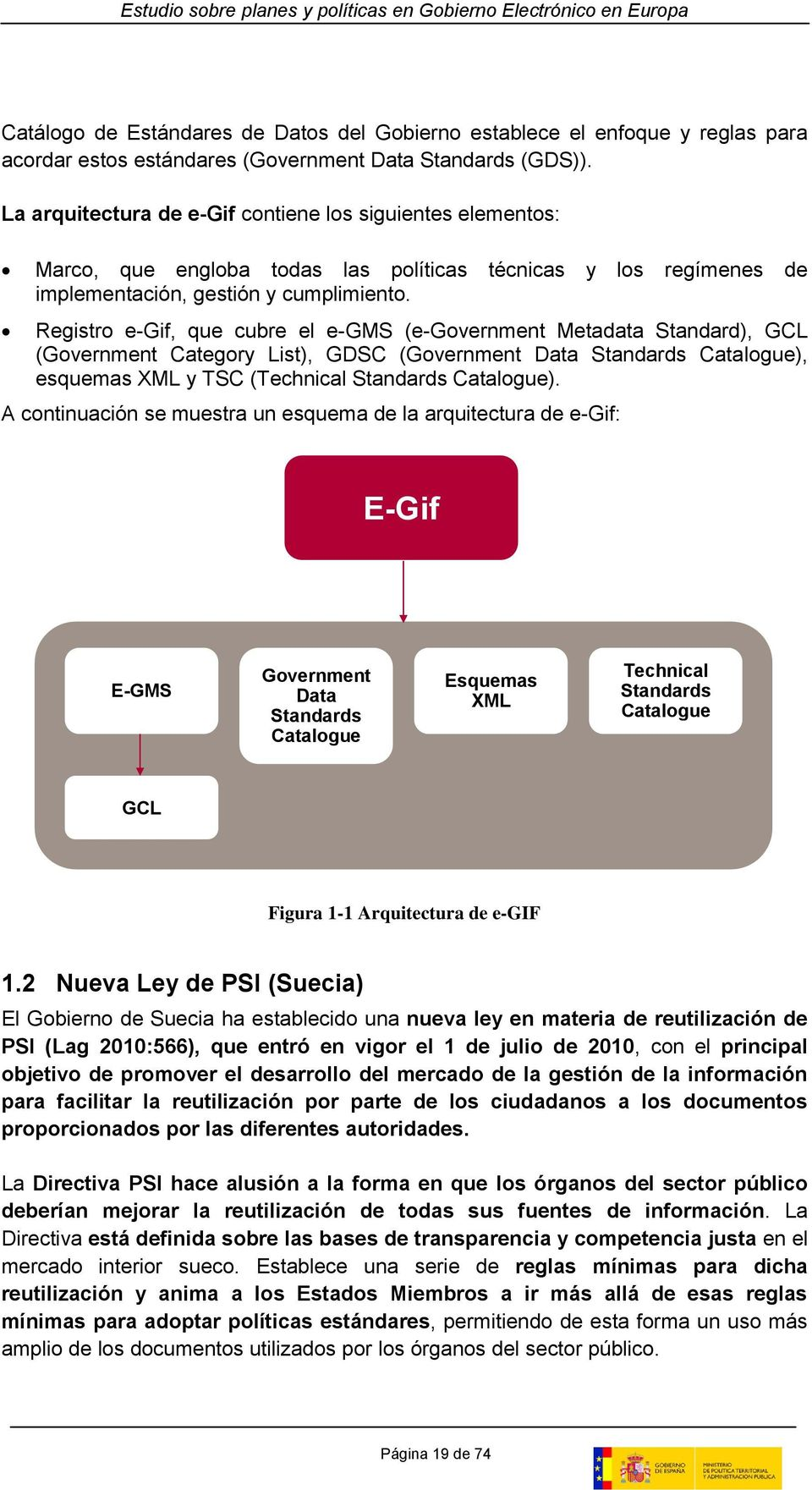 Registro e-gif, que cubre el e-gms (e-government Metadata Standard), GCL (Government Category List), GDSC (Government Data Standards Catalogue), esquemas XML y TSC (Technical Standards Catalogue).
