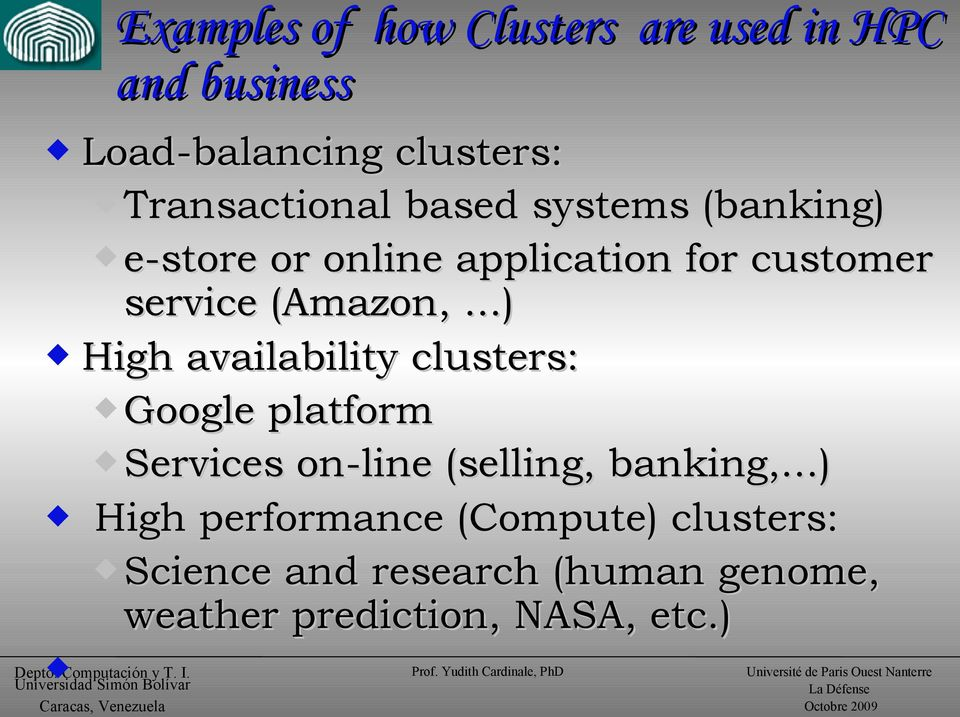 ..) High availability clusters: Google platform Services on-line (selling, banking,.