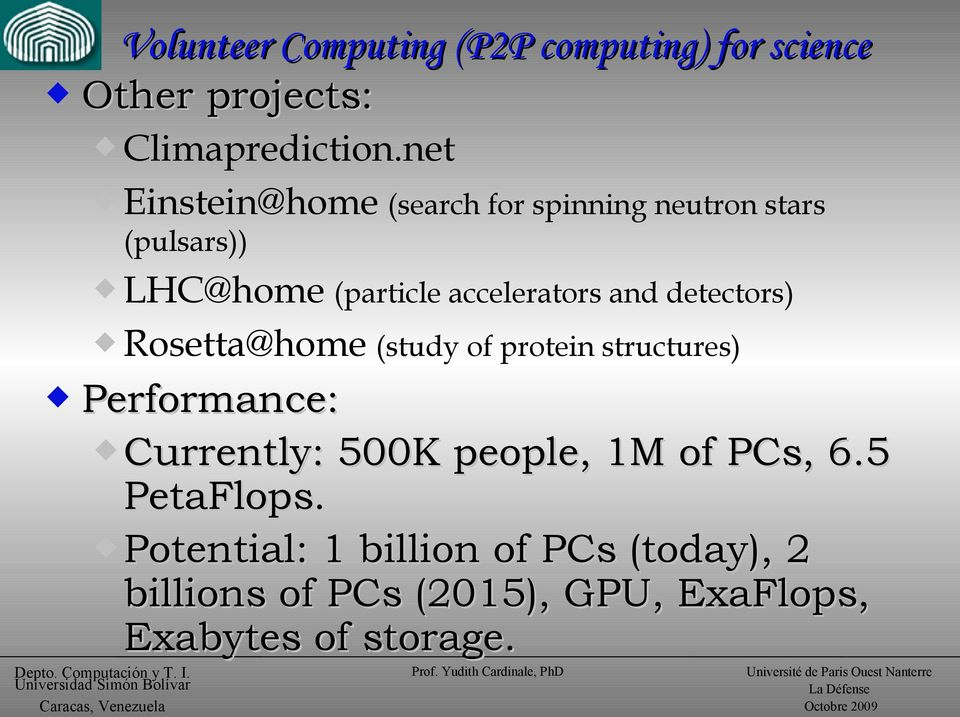 and detectors) Rosetta@home (study of protein structures) Performance: Currently: 500K people, 1M