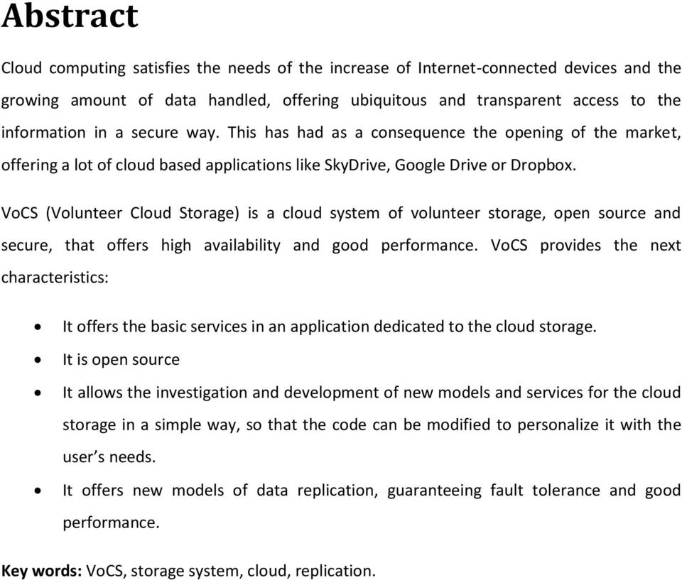 VoCS (Volunteer Cloud Storage) is a cloud system of volunteer storage, open source and secure, that offers high availability and good performance.